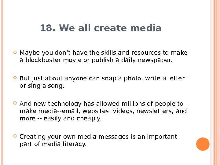 18. We all create media Maybe you don't have the skills and resources to make a