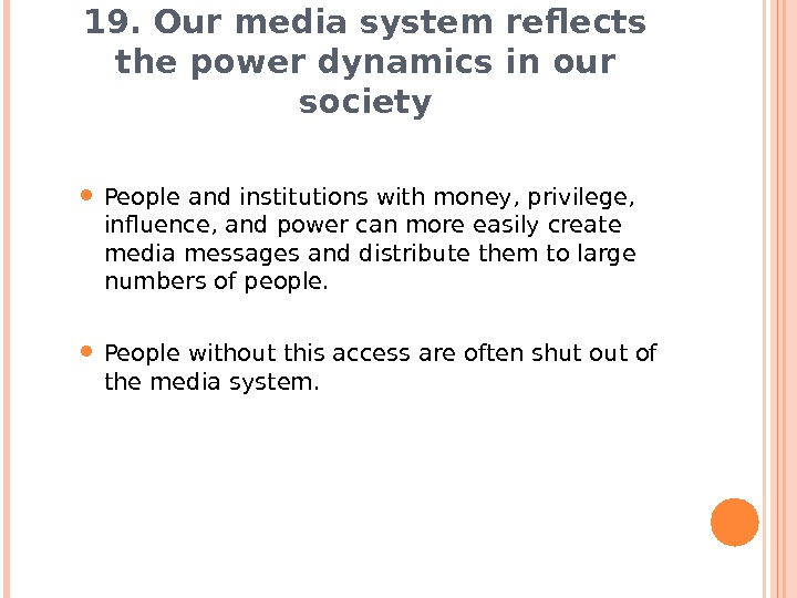 19. Our media system reflects the power dynamics in our society People and institutions with money,