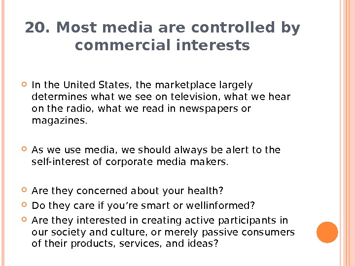 20. Most media are controlled by commercial interests In the United States, the marketplace largely determines
