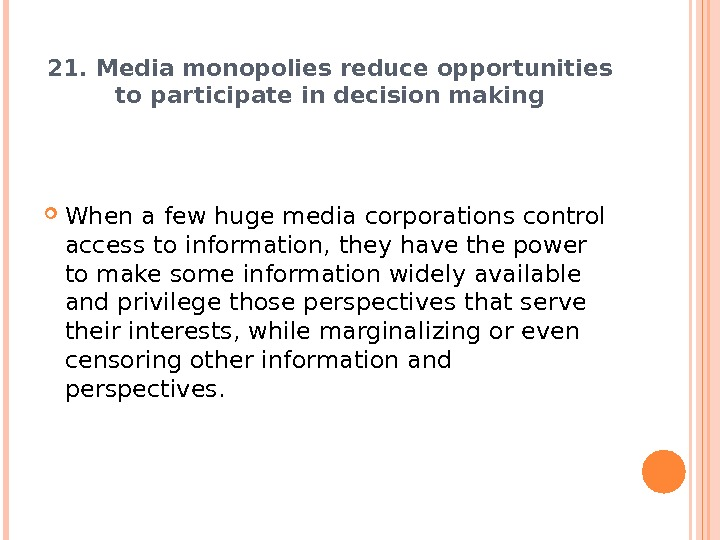 21. Media monopolies reduce opportunities to participate in decision making When a few huge media corporations
