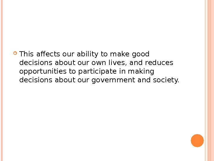 This affects our ability to make good decisions about our own lives, and reduces opportunities