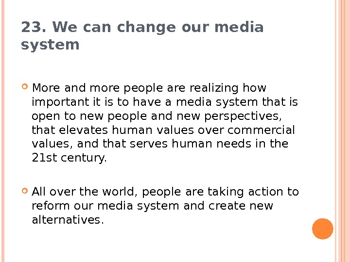 23. We can change our media system More and more people are realizing how important it