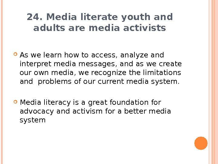 24. Media literate youth and adults are media activists As we learn how to access, analyze