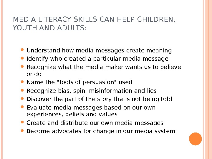MEDIA LITERACY SKILLS CAN HELP CHILDREN,  YOUTH AND ADULTS:  Understand how media messages create
