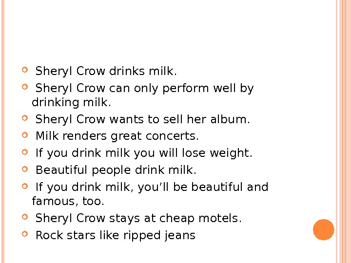 Sheryl Crow drinks milk. Sheryl Crow can only perform well by drinking milk. Sheryl