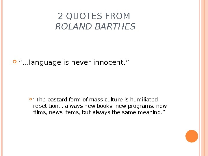 "2 QUOTES FROM ROLAND BARTHES "". . . language is never innocent. ""  "" The"