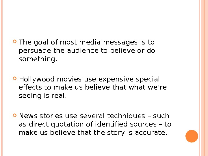 The goal of most media messages is to persuade the audience to believe or do