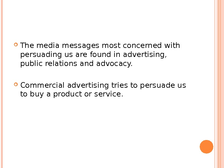 The media messages most concerned with persuading us are found in advertising,  public relations