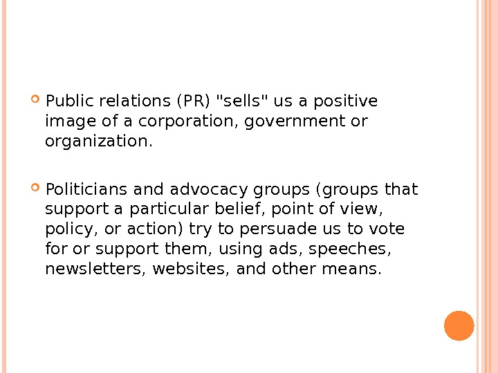 Public relations (PR) sells us a positive image of a corporation, government or organization.