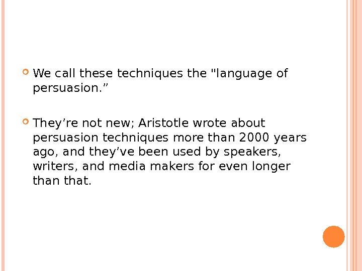"We call these techniques the language of persuasion. ""  They're not new; Aristotle wrote"