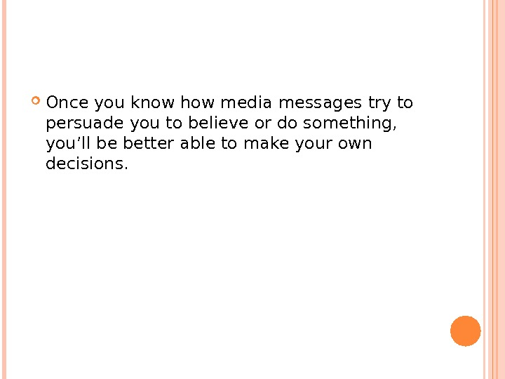 Once you know how media messages try to persuade you to believe or do something,