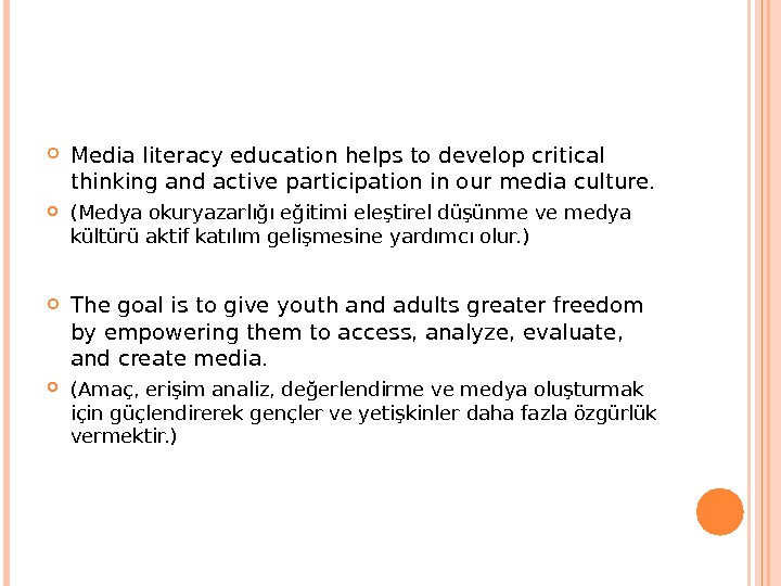 Media literacy education helps to develop critical thinking and active participation in our media culture.
