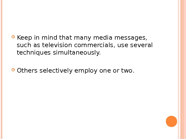 Keep in mind that many media messages,  such as television commercials, use several techniques