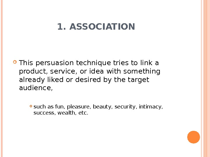 1. ASSOCIATION This persuasion technique tries to link a product, service, or idea with something already