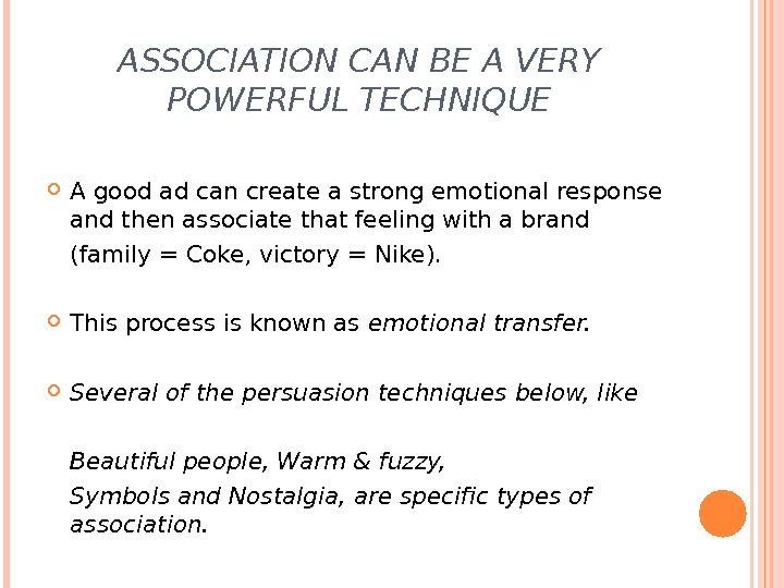 ASSOCIATION CAN BE A VERY POWERFUL TECHNIQUE A good ad can create a strong emotional response