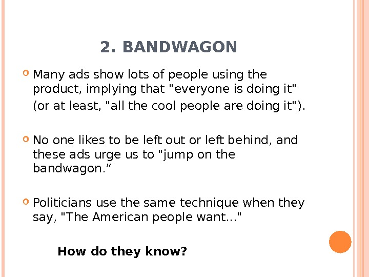 2. BANDWAGON Many ads show lots of people using the product, implying that everyone is doing