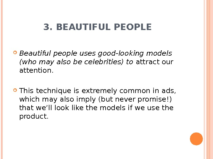 3. BEAUTIFUL PEOPLE Beautiful people uses good-looking models (who may also be celebrities) to attract our