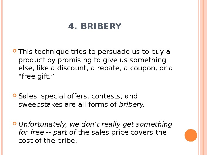 4. BRIBERY This technique tries to persuade us to buy a product by promising to give