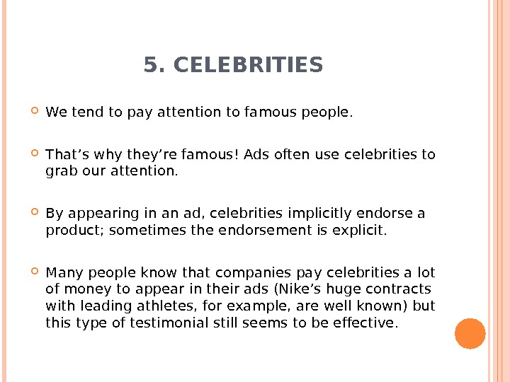 5. CELEBRITIES We tend to pay attention to famous people.  That's why they're famous! Ads