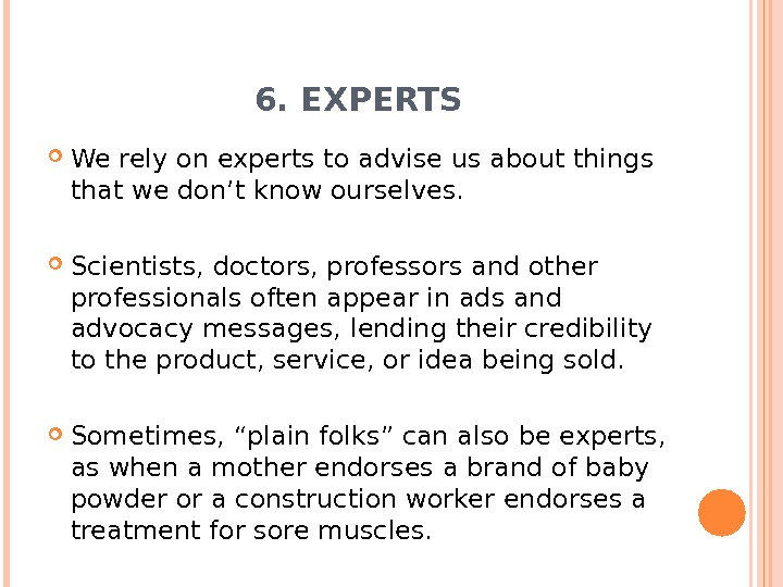 6. EXPERTS We rely on experts to advise us about things that we don't know ourselves.