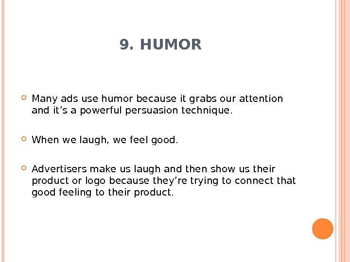 9. HUMOR Many ads use humor because it grabs our attention and it's a powerful persuasion