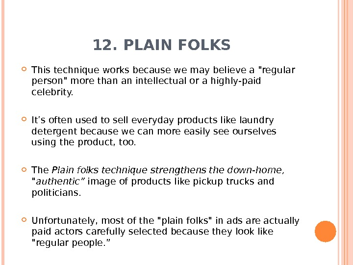 12. PLAIN FOLKS This technique works because we may believe a regular person more than an