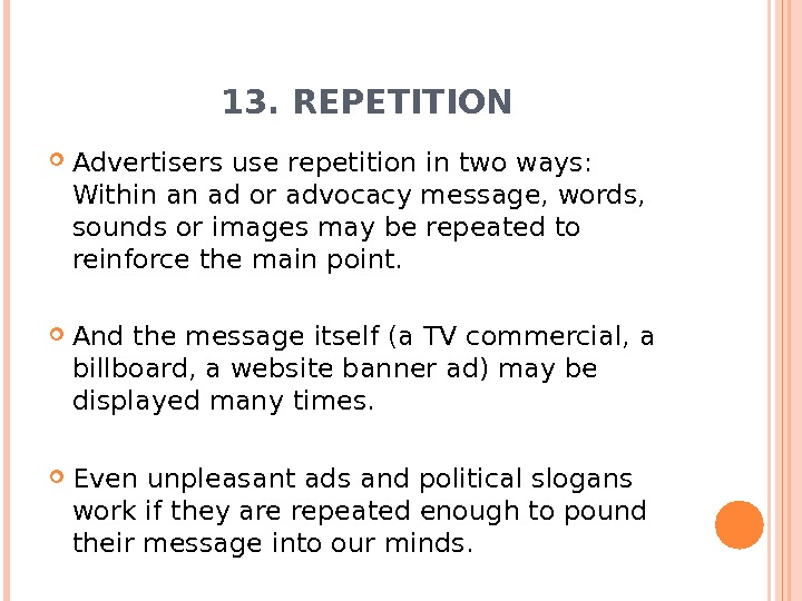 13. REPETITION Advertisers use repetition in two ways:  Within an ad or advocacy message, words,