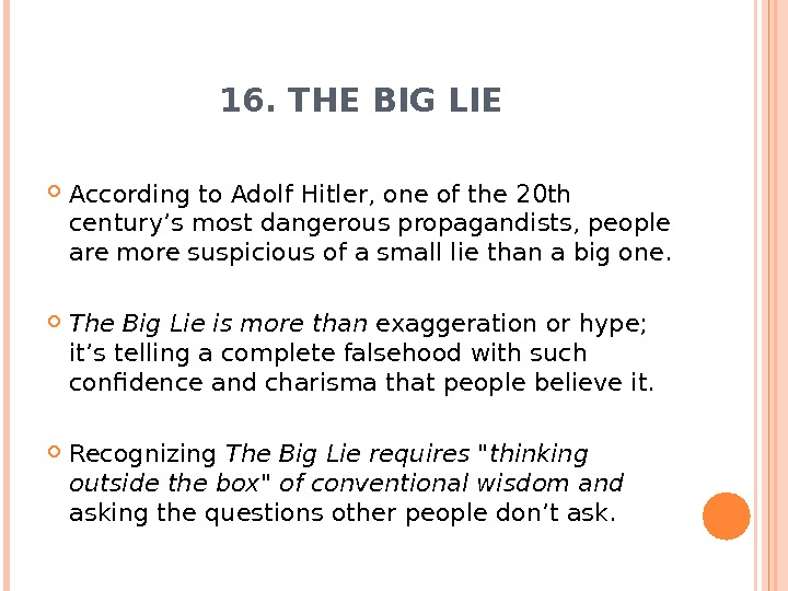 16. THE BIG LIE According to Adolf Hitler, one of the 20 th century's most dangerous