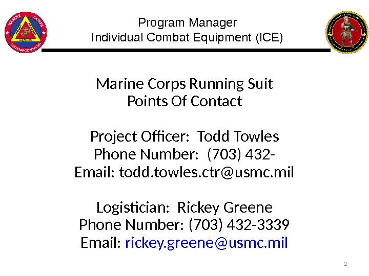 Marine Corps Running Suit Points Of Contact Project Officer:  Todd Towles Phone Number:  (703)