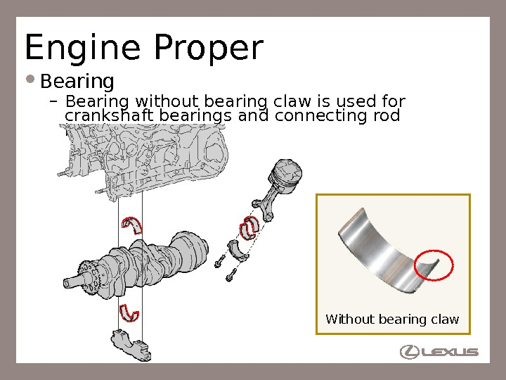 12 Engine Proper Bearing – Bearing without bearing claw is used for crankshaft bearings and connecting