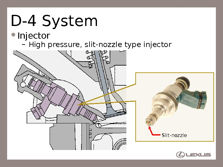 53 D-4 System Injector – High pressure, slit-nozzle type injector Slit-nozzle