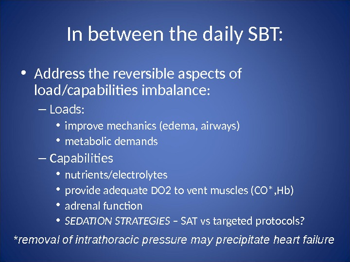 In between the daily SBT:  • Address the reversible aspects of load/capabilities imbalance: – Loads: