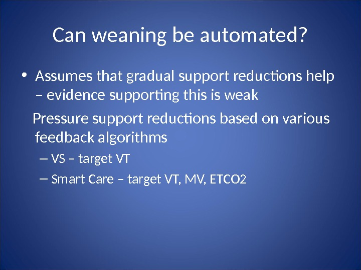 Can weaning be automated?  • Assumes that gradual support reductions help – evidence supporting this