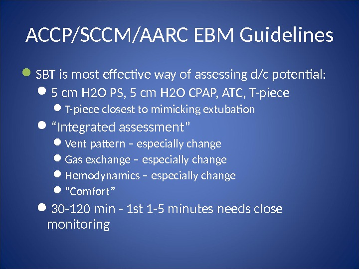 ACCP/SCCM/AARC EBM Guidelines SBT is most effective way of assessing d/c potential:  5 cm H