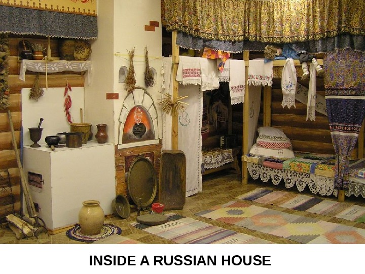 INSIDE A RUSSIAN HOUSE
