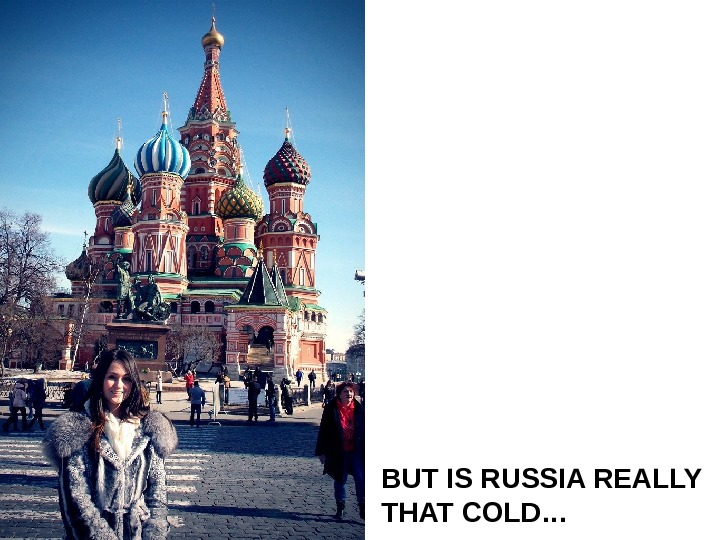 BUT IS RUSSIA REALLY THAT COLD…