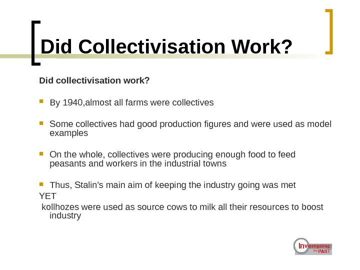 Did Collectivisation Work? Did collectivisation work?  By 1940, almost all farms were collectives Some collectives