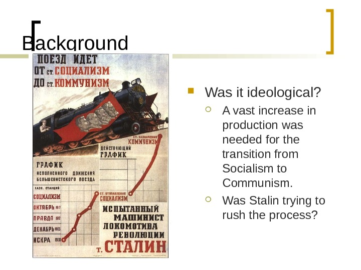 Background Was it ideological?  A vast increase in production was needed for the transition from
