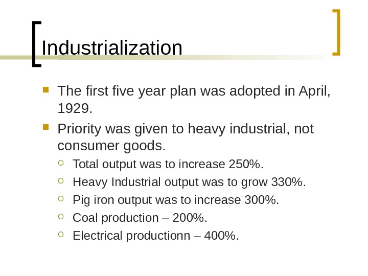 Industrialization  The first five year plan was adopted in April,  1929.  Priority was