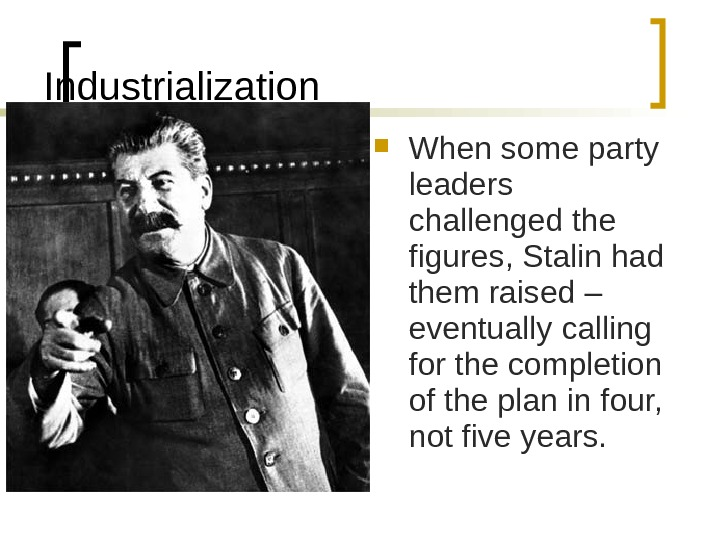 Industrialization When some party leaders challenged the figures, Stalin had them raised – eventually calling for