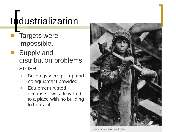 Industrialization Targets were impossible.  Supply and distribution problems arose.  Buildings were put up and