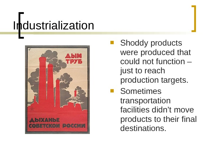 Industrialization Shoddy products were produced that could not function – just to reach production targets.