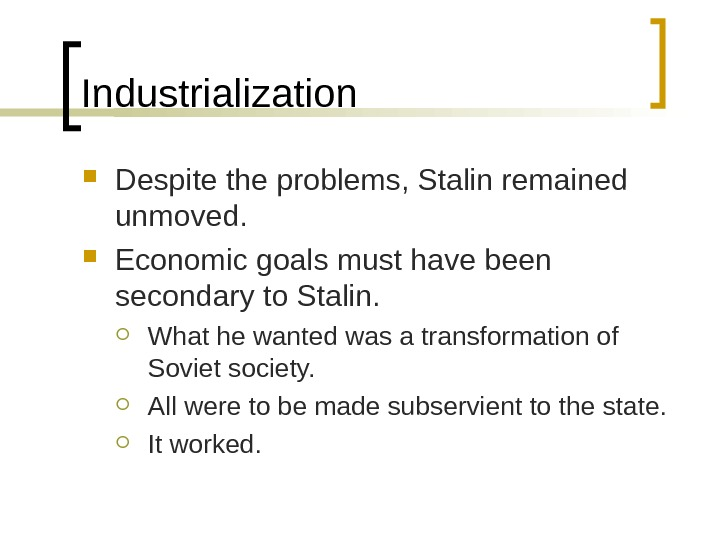 Industrialization Despite the problems, Stalin remained unmoved.  Economic goals must have been secondary to Stalin.