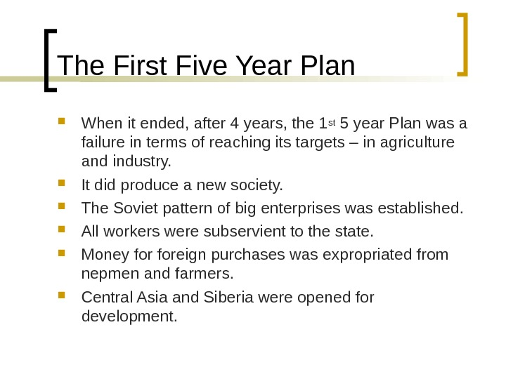 The First Five Year Plan When it ended, after 4 years, the 1 st 5 year