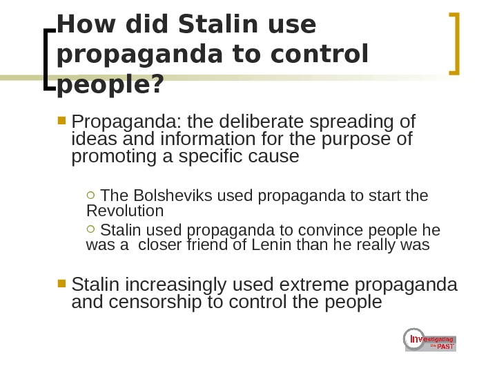 How did Stalin use propaganda to control people? Propaganda: the deliberate spreading of ideas and information