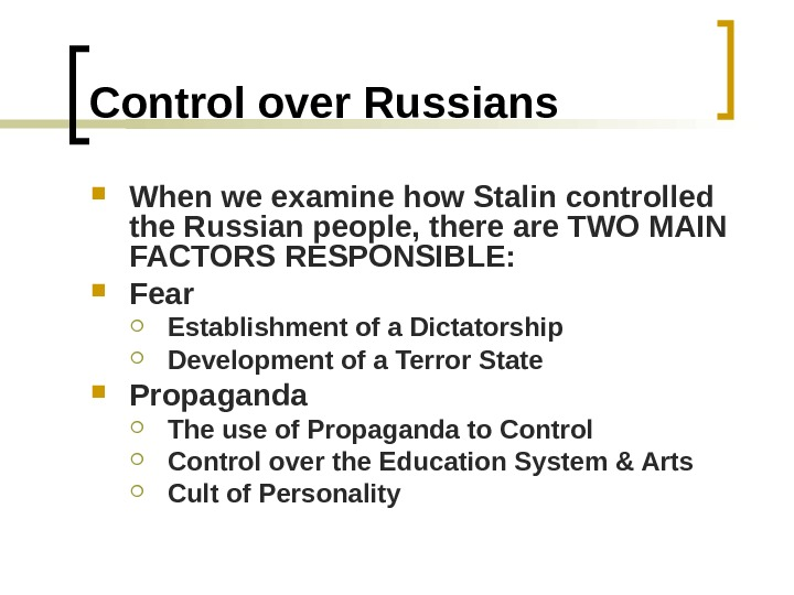 Control over Russians When we examine how Stalin controlled the Russian people, there are TWO MAIN