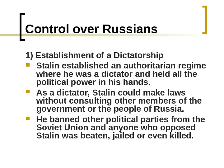 Control over Russians 1) Establishment of a Dictatorship Stalin established an authoritarian regime where he was