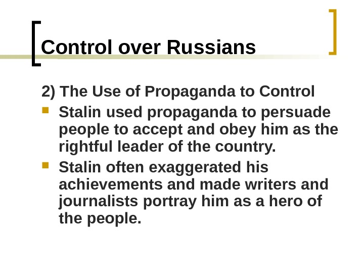 Control over Russians 2) The Use of Propaganda to Control Stalin used propaganda to persuade people