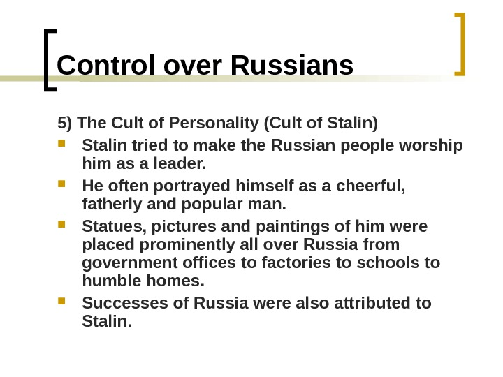Control over Russians 5) The Cult of Personality (Cult of Stalin) Stalin tried to make the