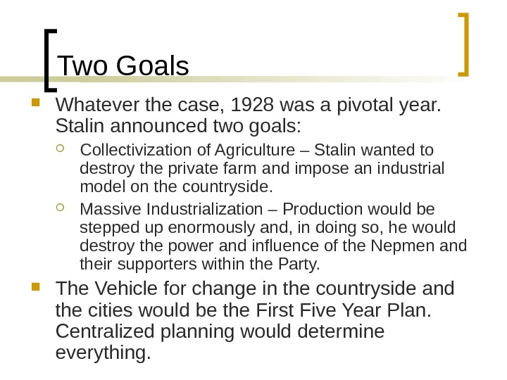 Two Goals Whatever the case, 1928 was a pivotal year.  Stalin announced two goals: